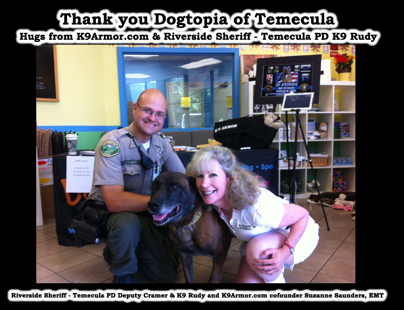 Thank you Dogtopia of Temecula from Riverside Sheriff - Temecula PD Deputy Cramer and K9 Rudy and K9Armor.com cofounder Suzanne Saunders, EMT