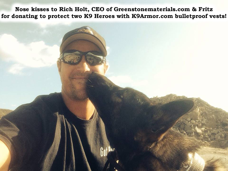 Thank you Rich Holt, CEO of Greenstone Materials Inc. for donating $1750 to protect the two K9 Heroes who need it most.