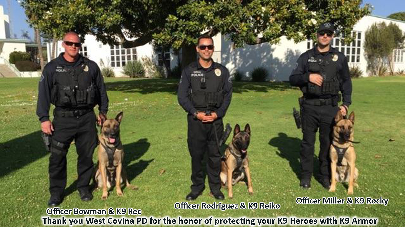 West Covina PD K9 Heroes Officers Bowman and K9 Rec, Officer Rodriguez and Reiko, Officer Miller and K9 Rocky